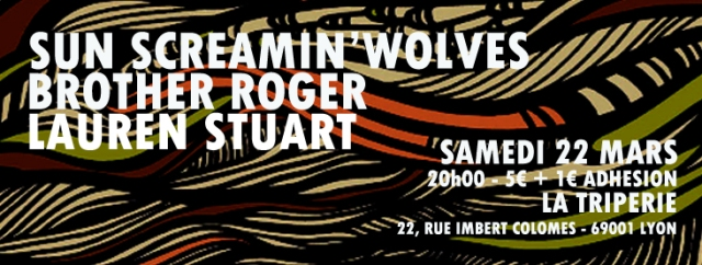 LAUREN STUART + BROTHER ROGER + SUN SCREAMIN' WOLVES @ La Triperie (Lyon 1)